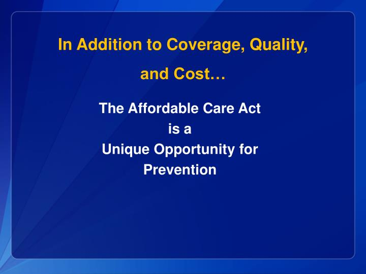 In Addition to Coverage, Quality,                and Cost…