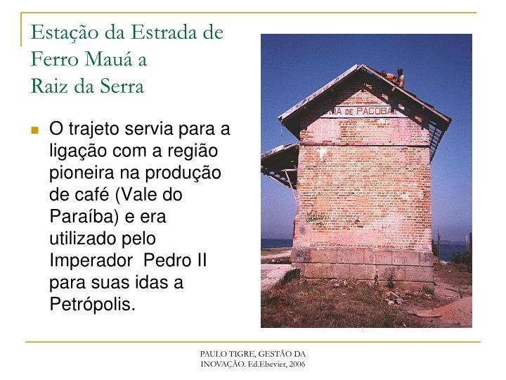O trajeto servia para a ligação com a região pioneira na produção de café (Vale do Paraíba) e era utilizado pelo Imperador  Pedro II para suas idas a Petrópolis.