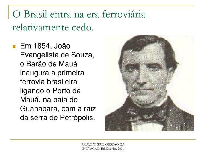 Em 1854, João Evangelista de Souza, o Barão de Mauá inaugura a primeira ferrovia brasileira ligando o Porto de Mauá, na baia de Guanabara, com a raiz da serra de Petrópolis.