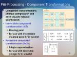 pre processing component transformations