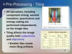 pre processing tiling