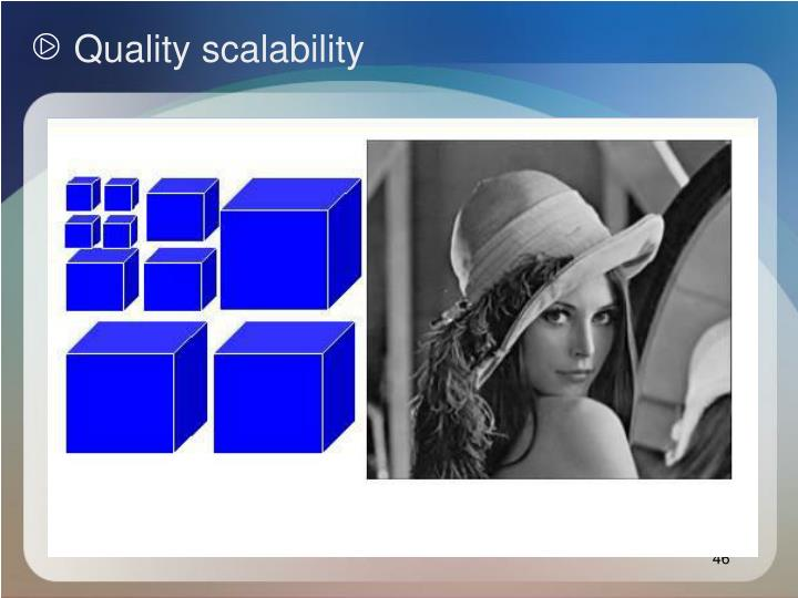 Quality scalability