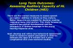 long term outcomes assessing auditory capacity of hl children hei