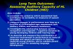long term outcomes assessing auditory capacity of hl children hei1