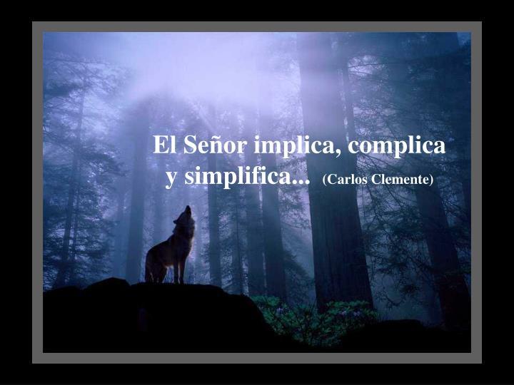 El Señor implica, complica y simplifica...