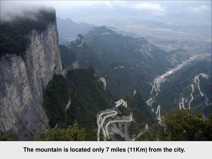 The mountain is located only 7 miles (11Km) from the city.