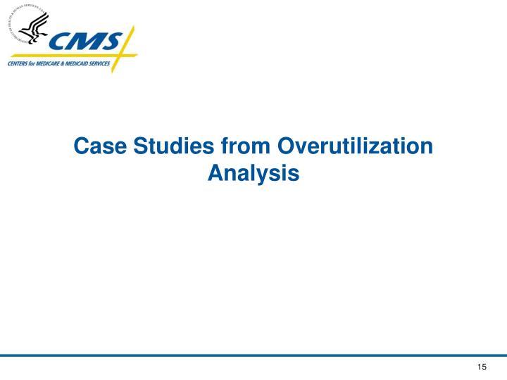 Case Studies from Overutilization Analysis