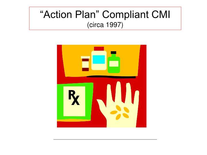 """""""Action Plan"""" Compliant CMI"""