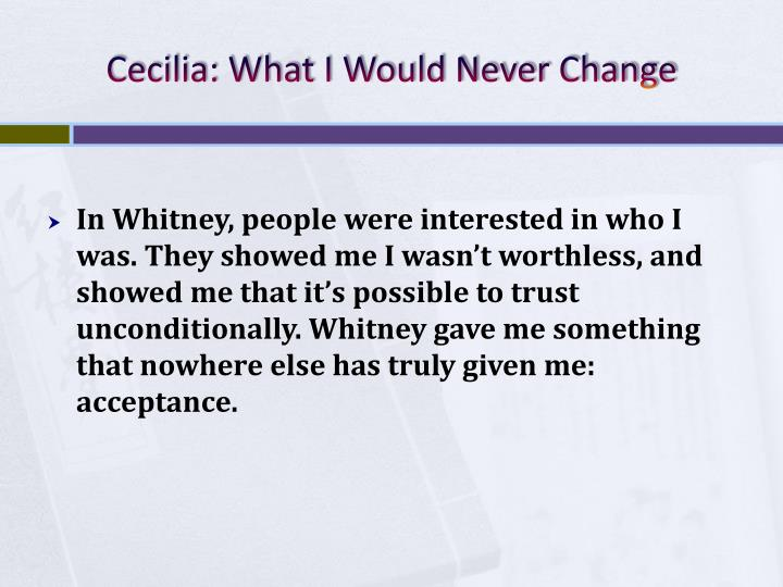 Cecilia: What I Would Never Change