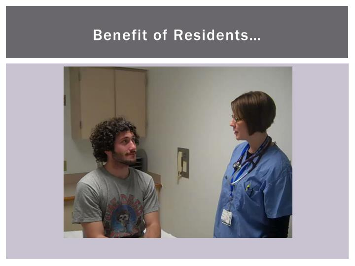 Benefit of Residents…