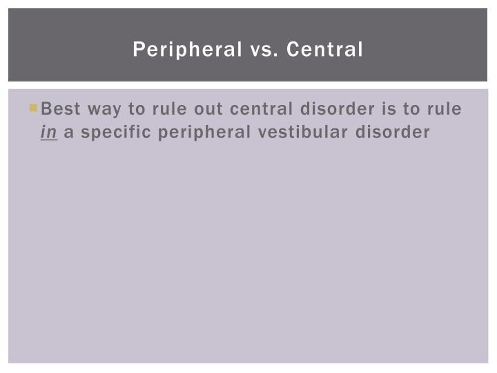 Peripheral vs. Central