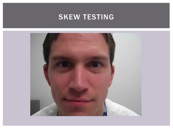 Skew Testing