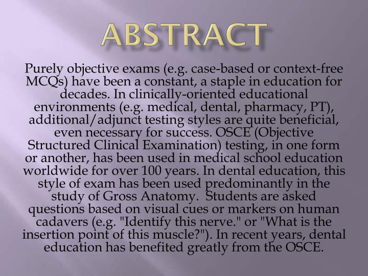Purely objective exams (e.g. case-based or context-free MCQs) have been a constant, a staple in education for decades. In clinically-oriented educational environments (e.g. medical, dental, pharmacy,