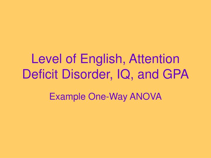 Level of English, Attention Deficit Disorder, IQ, and GPA