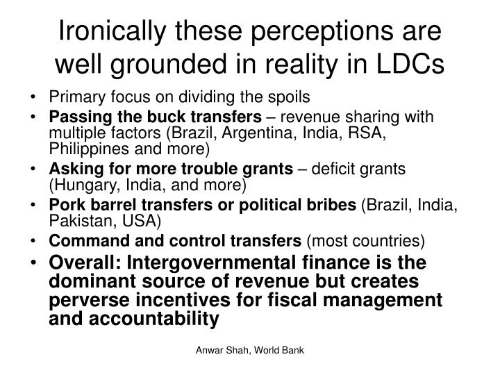 Ironically these perceptions are well grounded in reality in LDCs