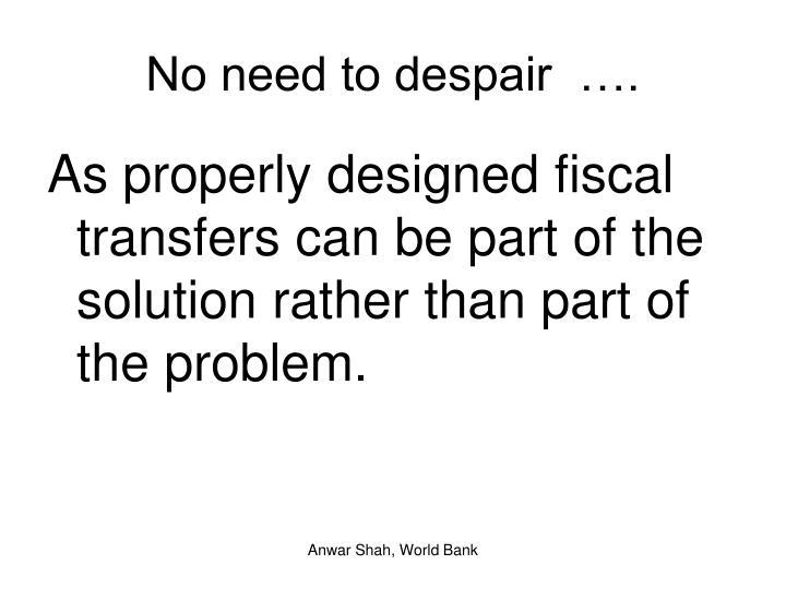 No need to despair  ….