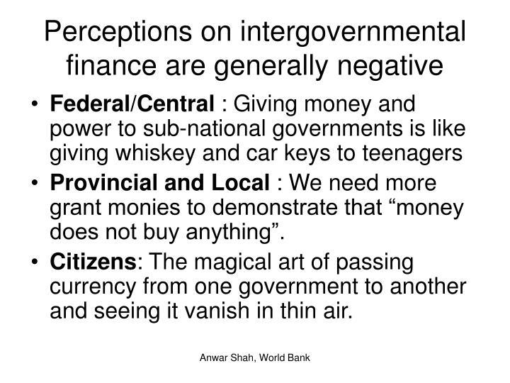 Perceptions on intergovernmental finance are generally negative
