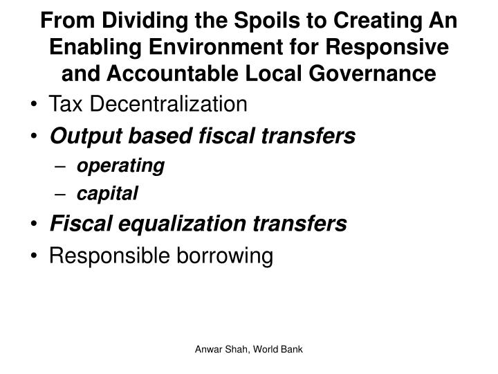 From Dividing the Spoils to Creating An Enabling Environment for Responsive and Accountable Local Governance