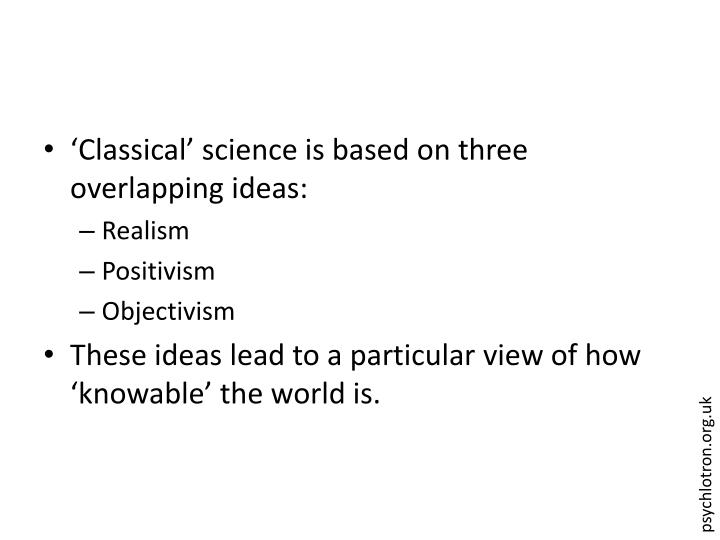 'Classical' science is based on three overlapping ideas: