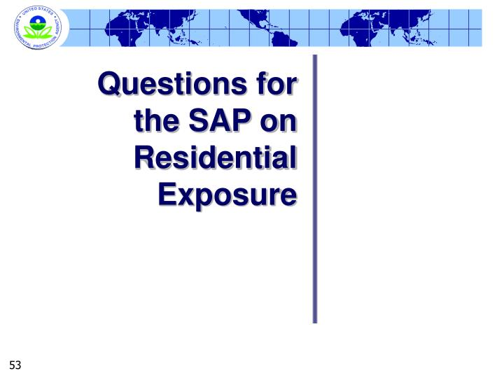 Questions for the SAP on Residential Exposure