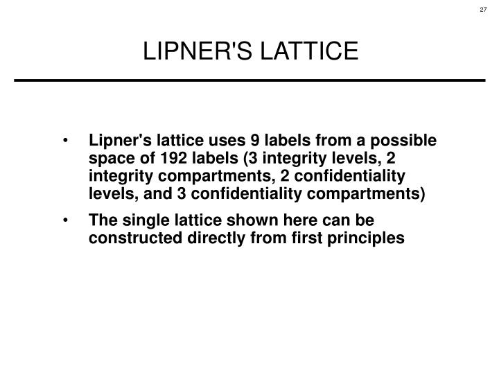 Lipner's lattice uses 9 labels from a possible space of 192 labels (3 integrity levels, 2 integrity compartments, 2 confidentiality levels, and 3 confidentiality compartments)