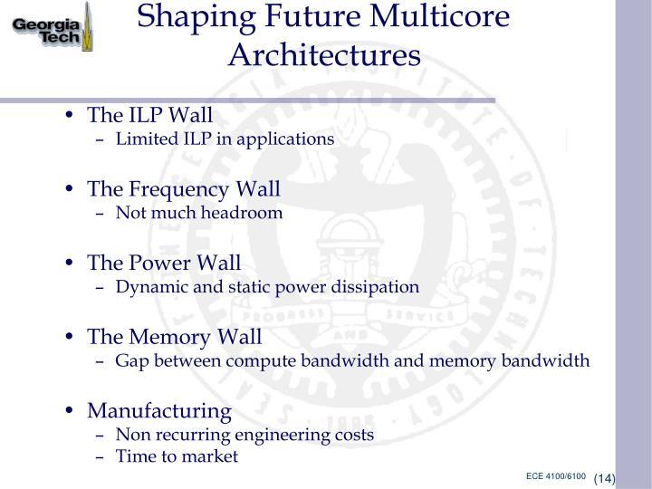 Shaping Future Multicore Architectures