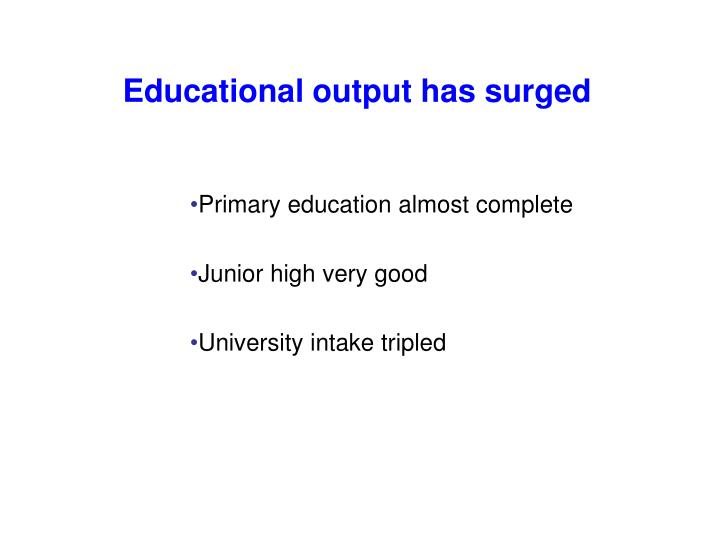 Educational output has surged