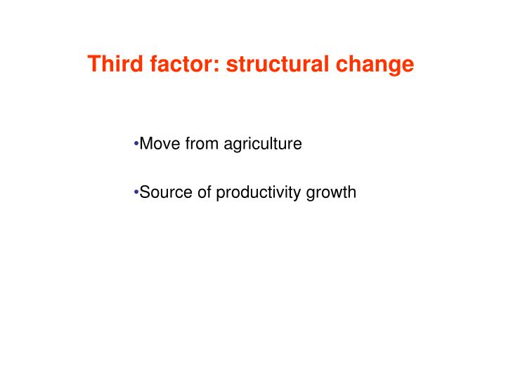 Third factor: structural change