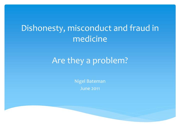 Dishonesty misconduct and fraud in medicine are they a problem