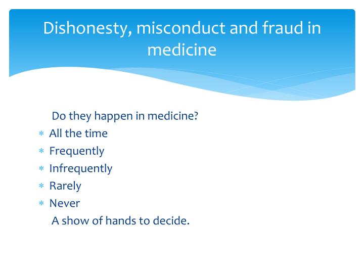 Dishonesty, misconduct and fraud in medicine