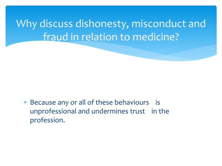 Why discuss dishonesty, misconduct and fraud in relation to medicine?