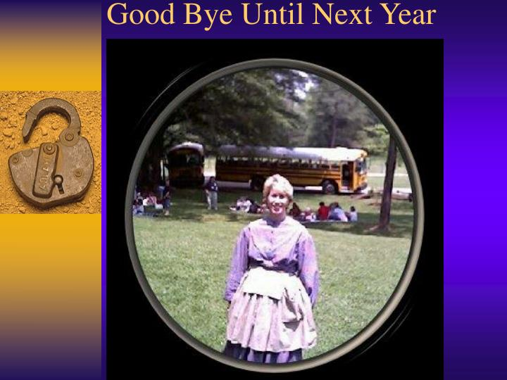 Good Bye Until Next Year