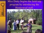 miss dotty begins the field trip program by introducing the homestead staff