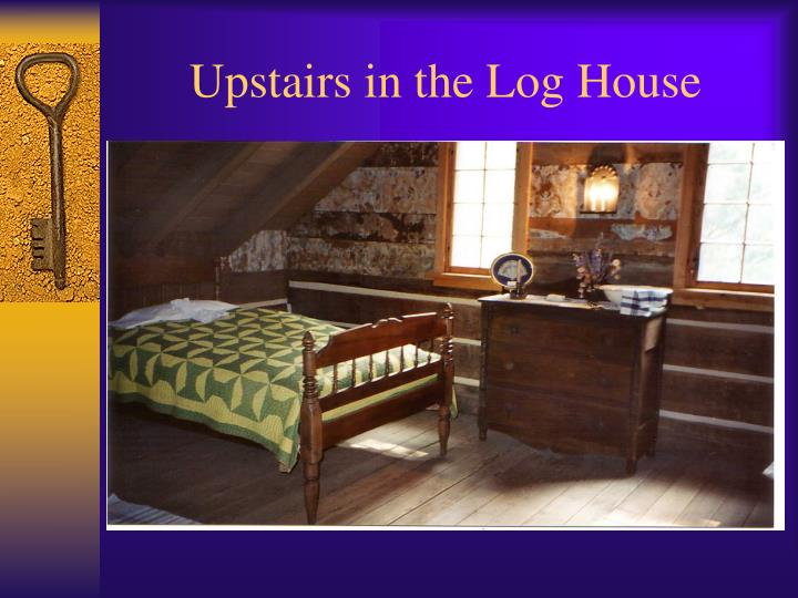 Upstairs in the Log House