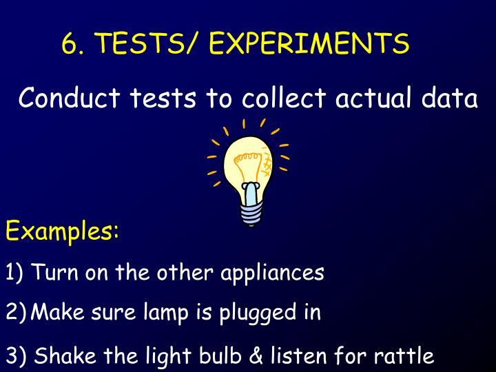 6. TESTS/ EXPERIMENTS