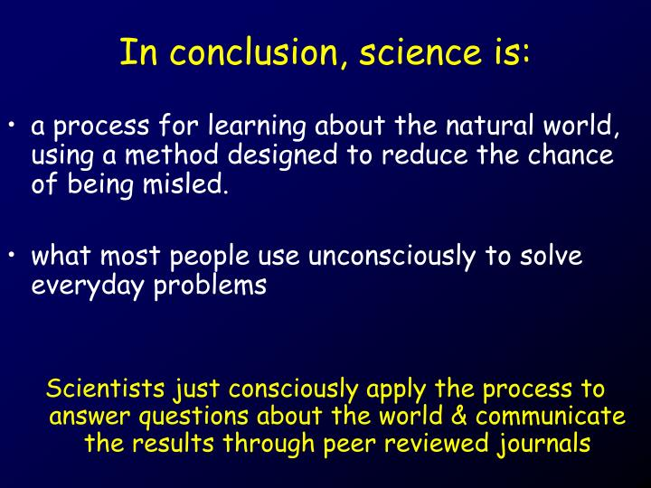 In conclusion, science is: