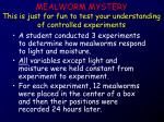 mealworm mystery this is just for fun to test your understanding of controlled experiments