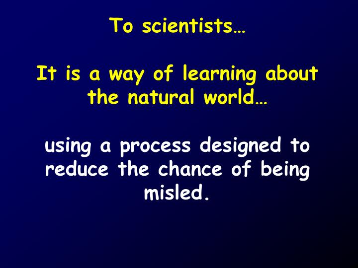 To scientists…