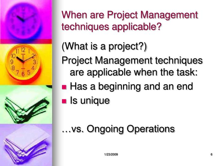 When are Project Management techniques applicable?