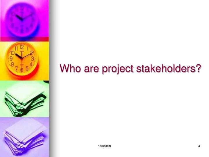 Who are project stakeholders?