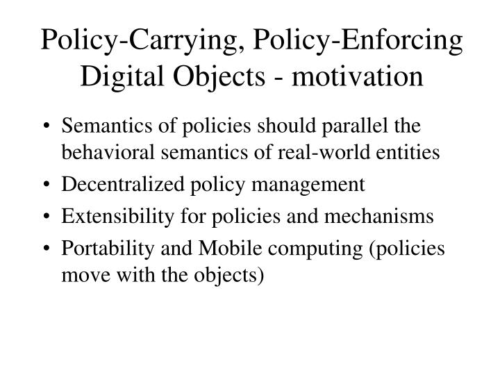Policy-Carrying, Policy-Enforcing Digital Objects - motivation