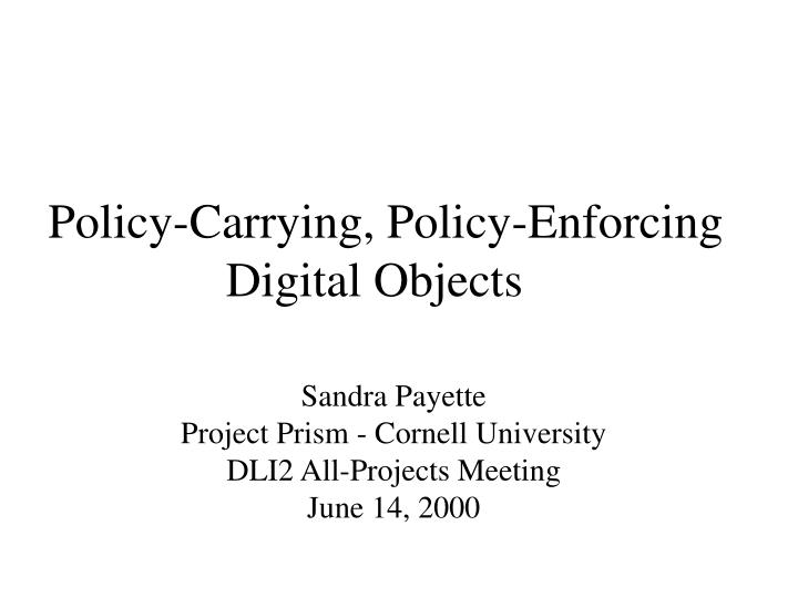policy carrying policy enforcing digital objects