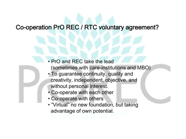 Co-operation PrO REC / RTC voluntary agreement?