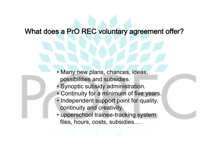 What does a PrO REC voluntary agreement offer?