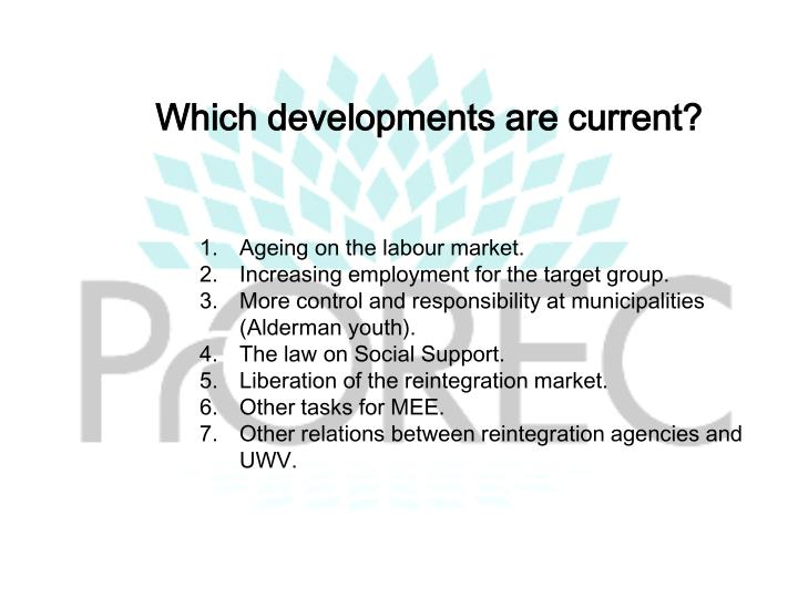 Which developments are current?