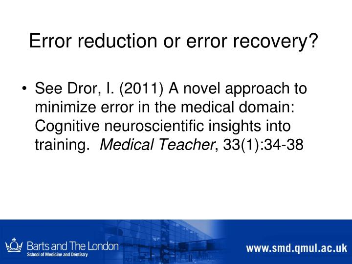 Error reduction or error recovery?