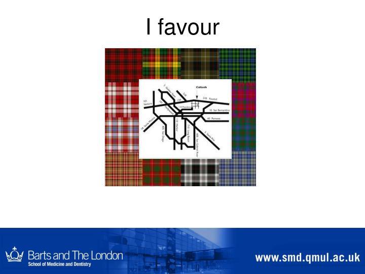I favour