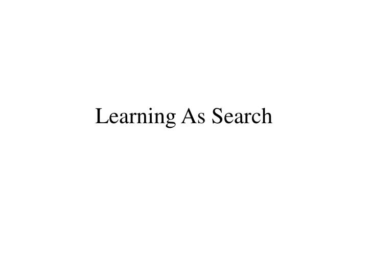 Learning as search