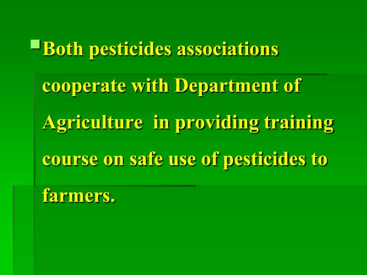 Both pesticides associations cooperate with Department of Agriculture  in providing training course on safe use of pesticides