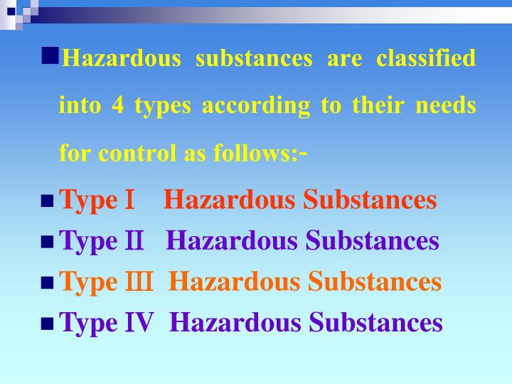 Hazardous substances are classified into 4 types according to their needs for control as follows:-